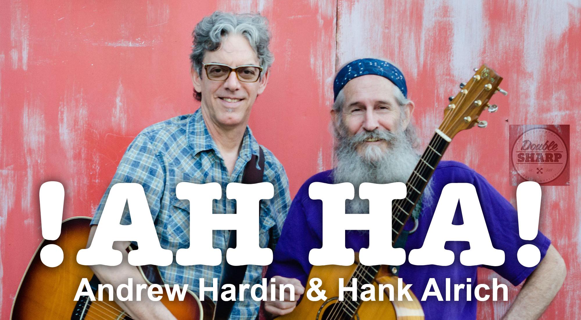 !AH HA! Andrew Hardin & Hank Alrich